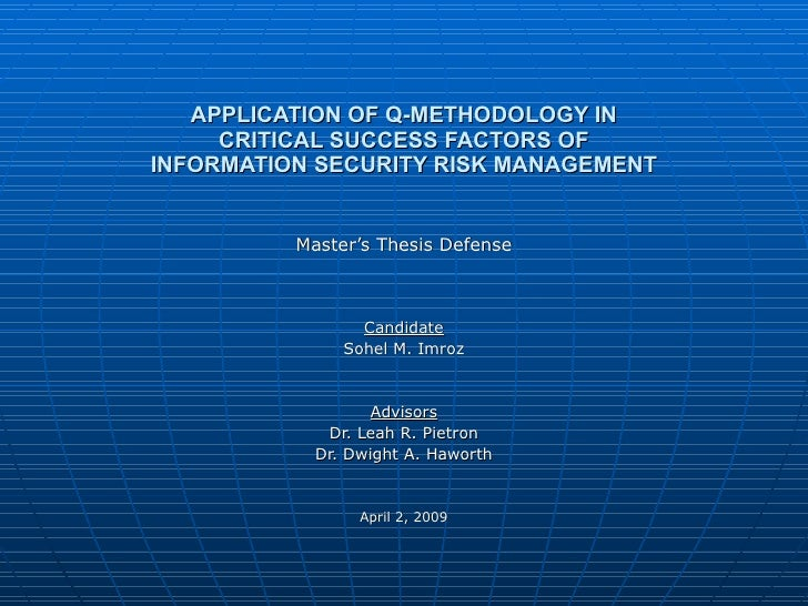APPLICATION OF Q-METHODOLOGY IN CRITICAL SUCCESS FACTORS OF INFORMATION SECURITY RISK MANAGEMENT Master's Thesis Defense C...