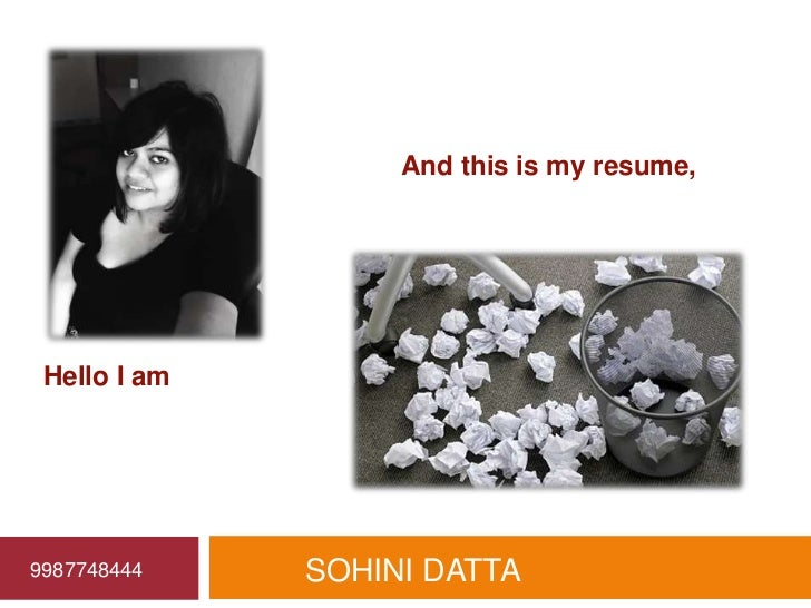 And this is my resume, Hello I am9987748444    SOHINI DATTA