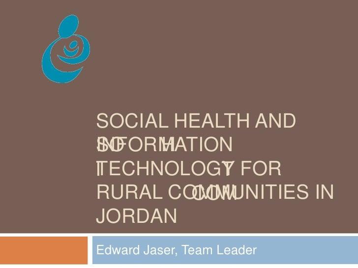 Social health and information technology for rural communities in Jordan<br />Edward Jaser, Team Leader<br />التشبيك الاجت...