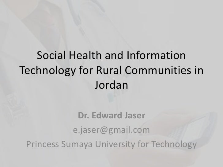 Social Health and Information Technology for Rural Communities in Jordan<br />Dr. Edward Jaser<br />e.jaser@gmail.com<br /...