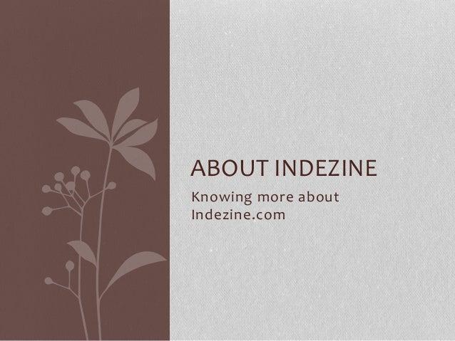 Knowing more about Indezine.com ABOUT INDEZINE