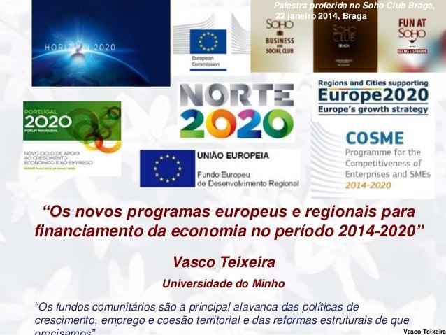 """Vasco Teixeira Vasco Teixeira Universidade do Minho """"Os novos programas europeus e regionais para financiamento da economi..."""
