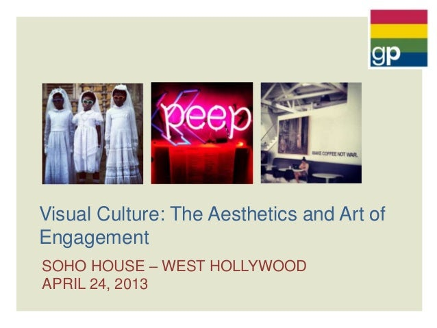 SOHO HOUSE – WEST HOLLYWOODAPRIL 24, 2013Visual Culture: The Aesthetics and Art ofEngagement