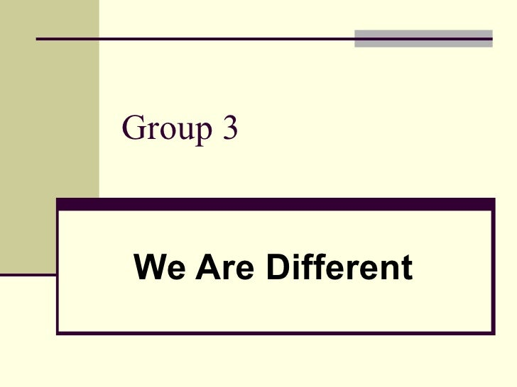 Group 3   We Are Different
