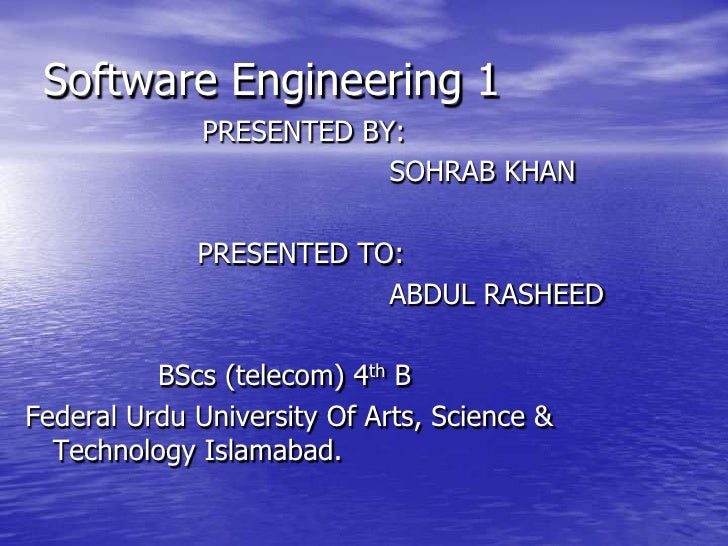 Software Engineering 1<br />                    PRESENTED BY:<br />						SOHRAB KHAN <br />			   PRESENTED TO:<br />						...