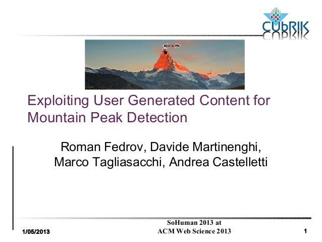 1/05/2013SoHuman 2013 atACM Web Science 2013 1Exploiting User Generated Content forMountain Peak DetectionRoman Fedrov, Da...