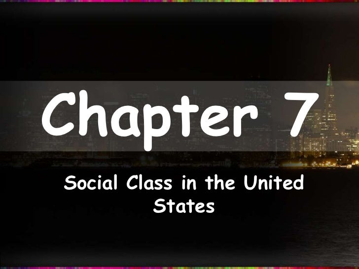Chapter 7Social Class in the United          States