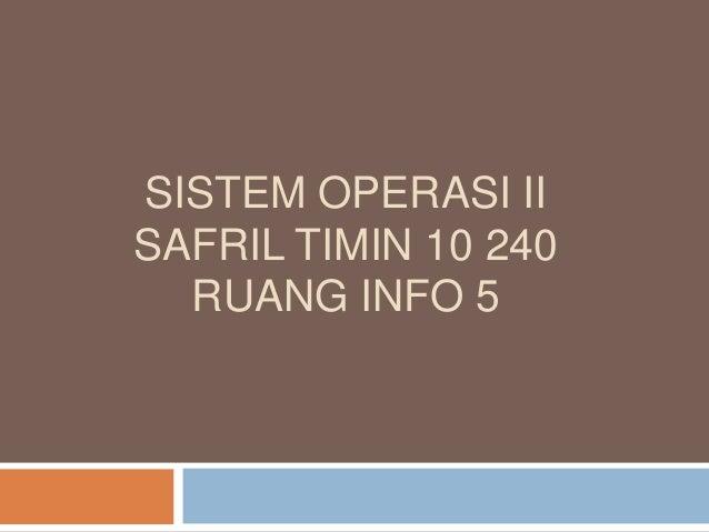SISTEM OPERASI II SAFRIL TIMIN 10 240 RUANG INFO 5