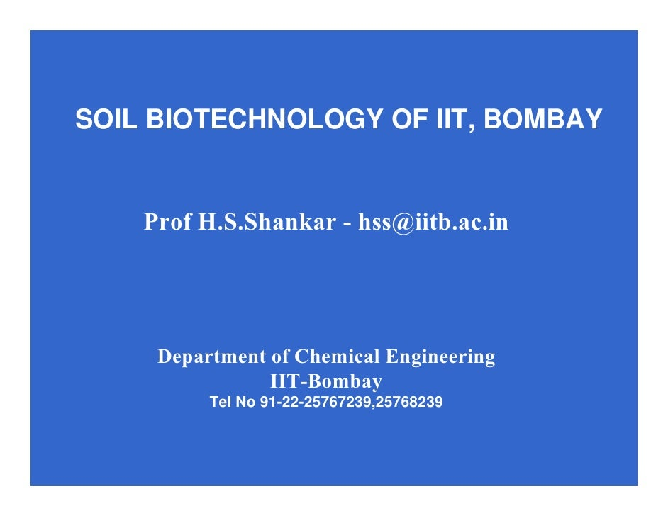 SOIL BIOTECHNOLOGY OF IIT, BOMBAY       Prof H.S.Shankar - hss@iitb.ac.in          Department of Chemical Engineering     ...