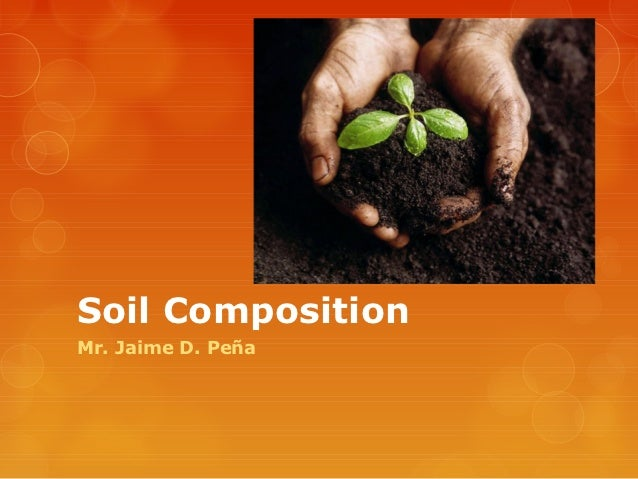 Soil CompositionMr. Jaime D. Peña