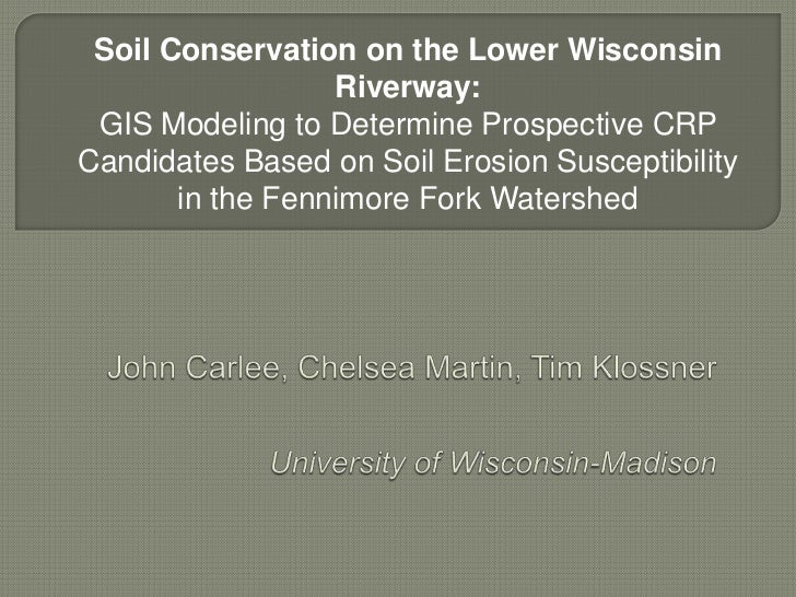 Soil Conservation on the Lower Wisconsin                  Riverway: GIS Modeling to Determine Prospective CRPCandidates Ba...