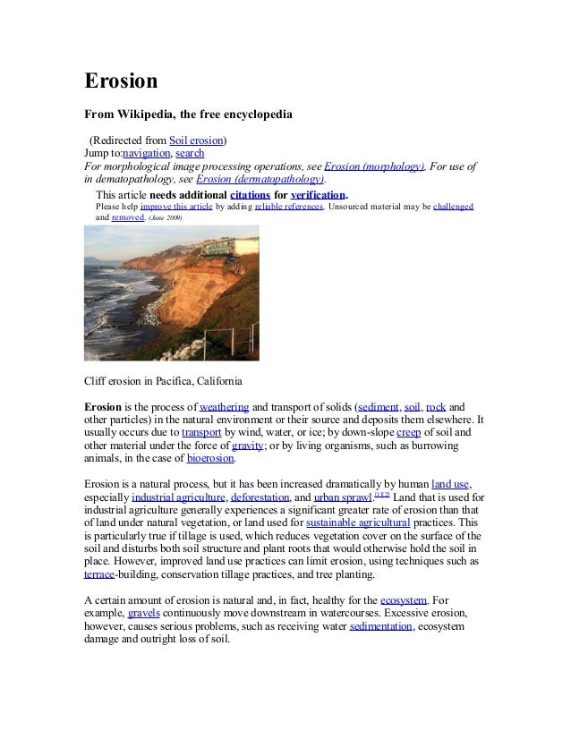 Erosion From Wikipedia, the free encyclopedia (Redirected from Soil erosion) Jump to:navigation, search For morphological ...
