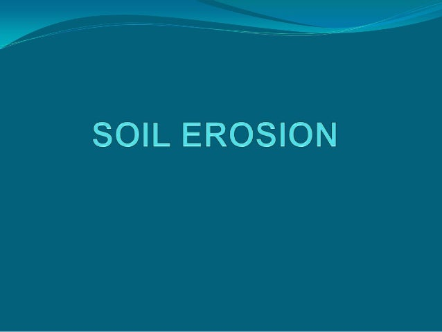 SOIL EROSION  Soil erosion is the main problem of our country . It is on the increase in recent years Main reasons :  Ru...
