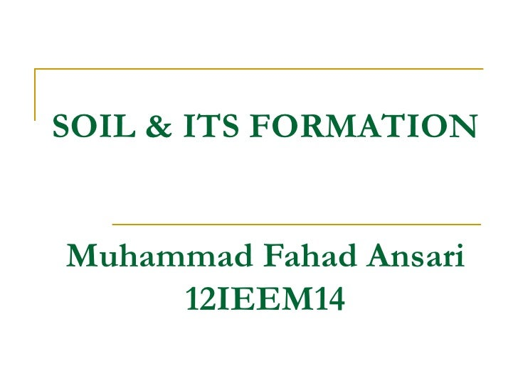 Soil its formation by muhammad fahad ansari 12ieem14 for Soil and its formation