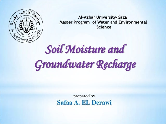 Al-Azhar University-Gaza Master Program of Water and Environmental Science  Soil Moisture and Groundwater Recharge prepare...