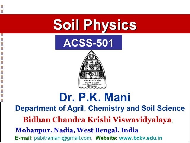 Soil Physics ACSS-501  Dr. P.K. Mani Department of Agril. Chemistry and Soil Science Bidhan Chandra Krishi Viswavidyalaya,...