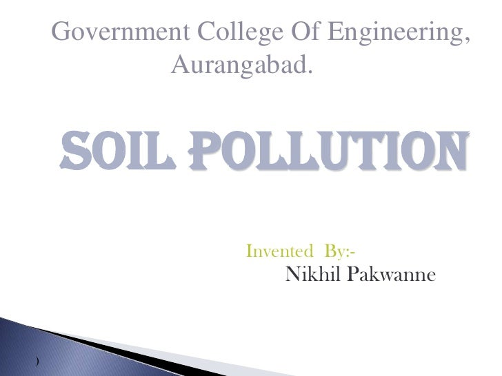 Government College Of Engineering,            Aurangabad.    Soil pollution                   Invented By:-               ...