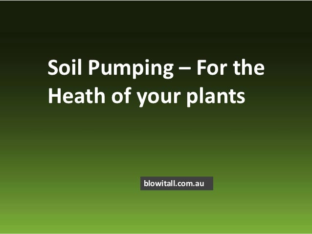 Soil Pumping – For theHeath of your plants         blowitall.com.au