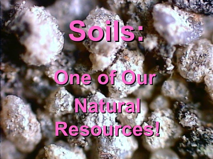 Soils: One of Our  Natural Resources!