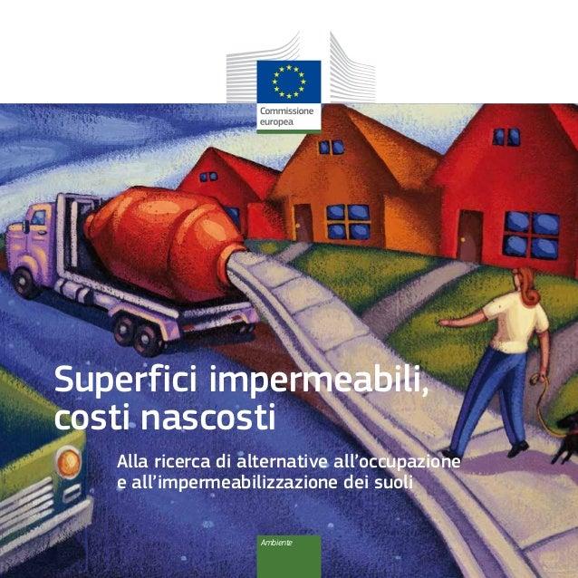 Superfici impermeabili, costi nascosti Alla ricerca di alternative all'occupazione e all'impermeabilizzazione dei suoli Am...