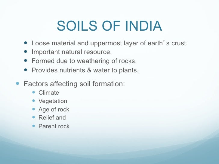 SOILS OF INDIA  —   Loose material and uppermost layer of earth s crust.  —   Important natural resource.  —   Forme...