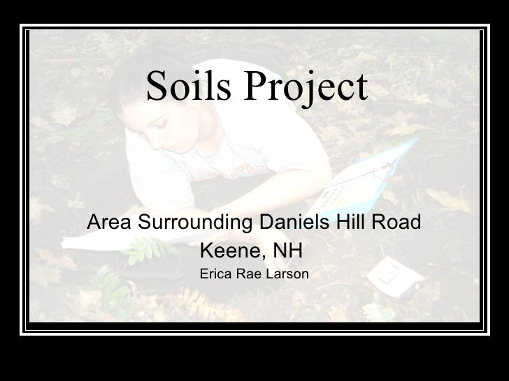 Area Surrounding Daniels Hill Road Keene, NH  Erica Rae Larson Soils Project