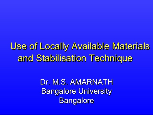 Use of Locally Available Materials and Stabilisation Technique       Dr. M.S. AMARNATH       Bangalore University         ...