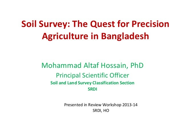 Soil Survey: The Quest for Precision Agriculture in Bangladesh Mohammad Altaf Hossain, PhD Principal Scientific Officer So...