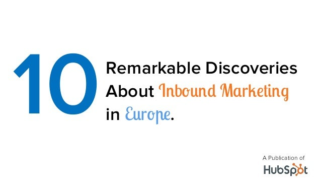 Remarkable DiscoveriesAbout Inbound Marketingin Europe.10A Publication of