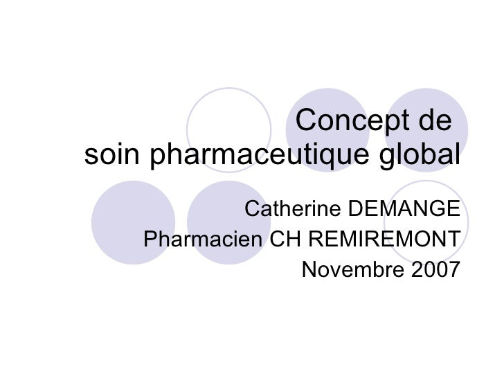 Concept de  soin pharmaceutique global Catherine DEMANGE Pharmacien CH REMIREMONT Novembre 2007