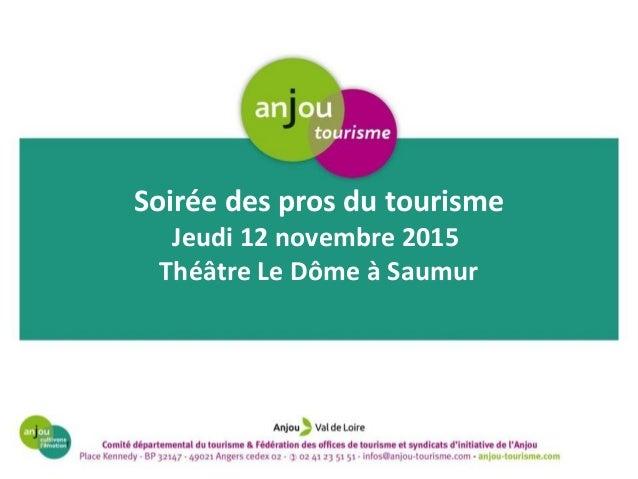 Soirée des pros du tourisme Jeudi 12 novembre 2015 Théâtre Le Dôme à Saumur