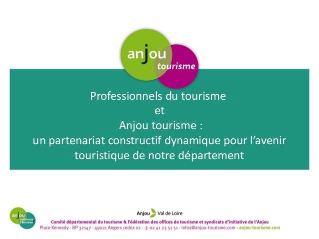 Professionnels du tourisme  et  Anjou tourisme :  un partenariat constructif dynamique pour l'avenir  touristique de notre...