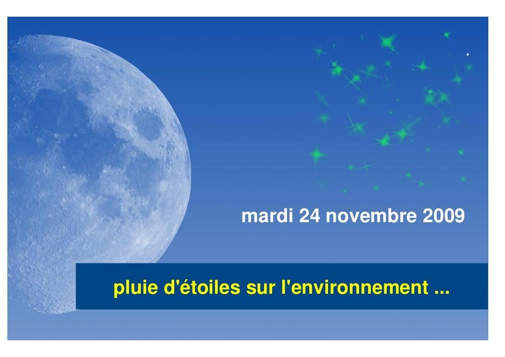 mardi 24 novembre 2009   pluie d'étoiles sur l'environnement ...