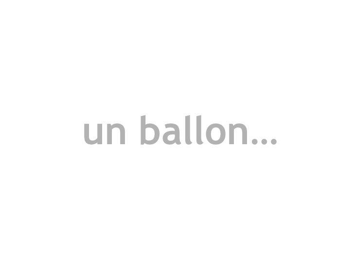 un ballon…