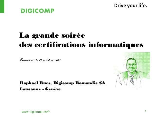 www.digicomp.ch/fr 1 La grande soirée des certifications informatiques Lausanne, le 25 octobre 2012 Raphael Rues, Digicomp...