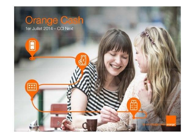1 Orange CashOrange CashOrange CashOrange Cash 1er Juillet 2014 – CCI Next