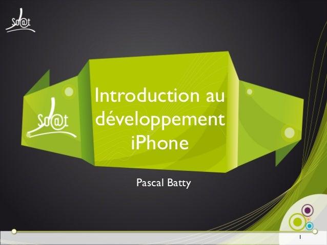 Introduction audéveloppement     iPhone    Pascal Batty                   1