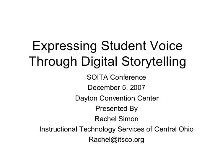 Expressing Student Voice Through Digital Storytelling SOITA Conference December 5, 2007 Dayton Convention Center Presented...