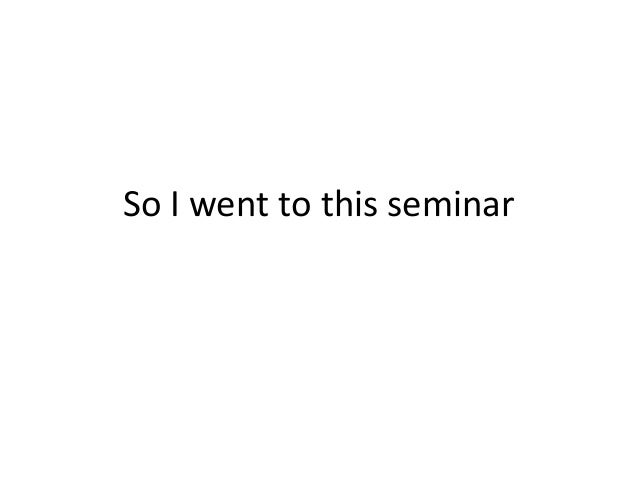 So I went to this seminar