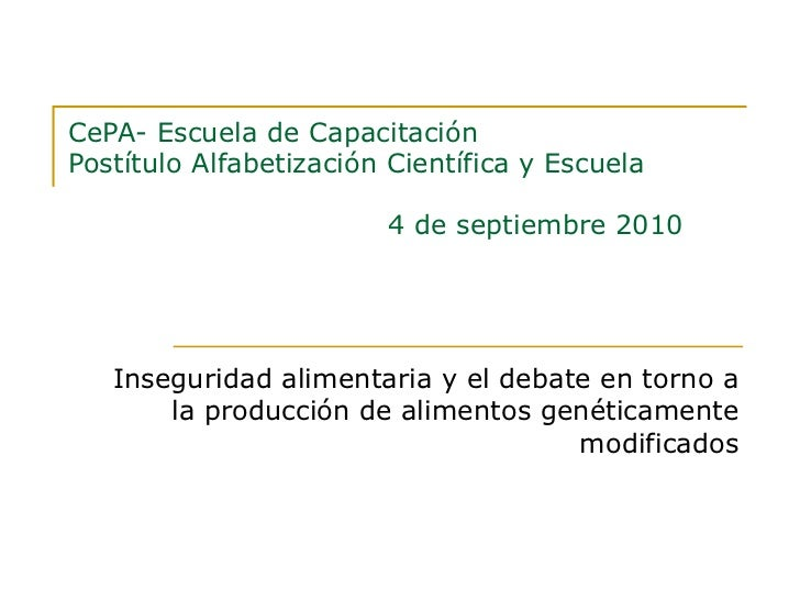 CePA- Escuela de Capacitación Postítulo Alfabetización Científica y Escuela   4 de septiembre 2010 Inseguridad alimentaria...