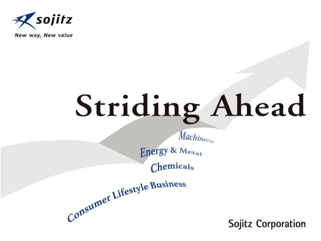 Copyright © Sojitz Corporation 2014 2 Sojitz Group Statement The Sojitz Group creates value and prosperity by connecting t...