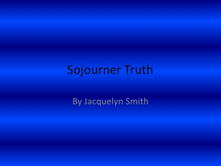 Sojourner Truth<br />By Jacquelyn Smith<br />