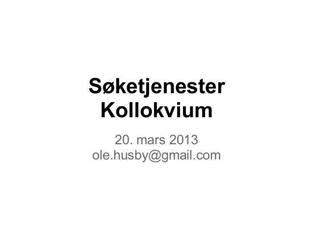 Søketjenester Kollokvium    20. mars 2013ole.husby@gmail.com