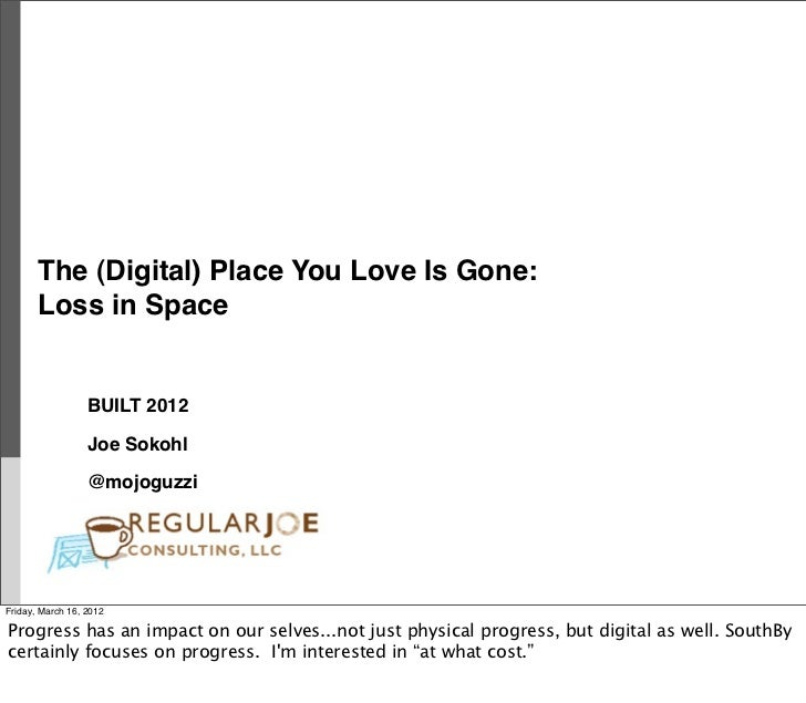 The (Digital) Place You Love Is Gone:       Loss in Space                  BUILT 2012                  Joe Sokohl         ...
