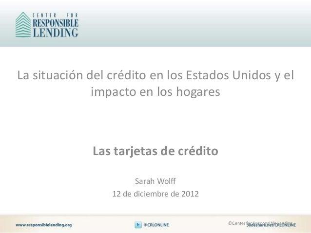 La situación del crédito en los Estados Unidos y el              impacto en los hogares             Las tarjetas de crédit...