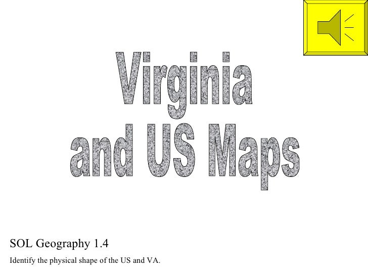 Virginia  and US Maps SOL Geography 1.4 Identify the physical shape of the US and VA.