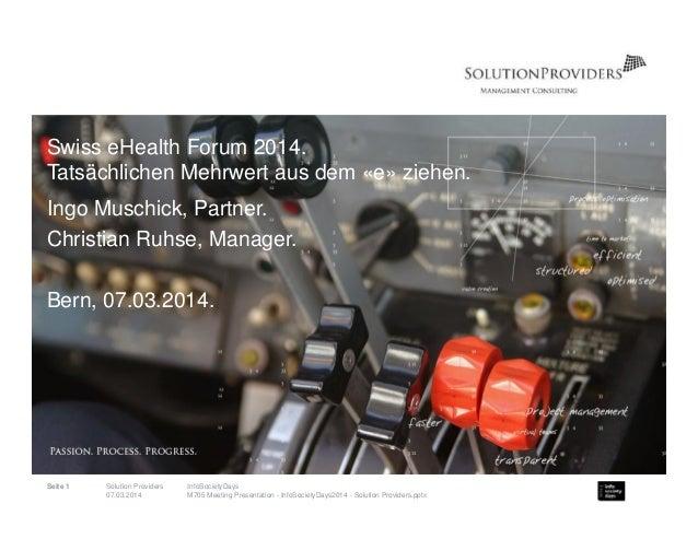 Swiss eHealth Forum 2014. Tatsächlichen Mehrwert aus dem «e» ziehen. Ingo Muschick, Partner. Christian Ruhse, Manager. Ber...