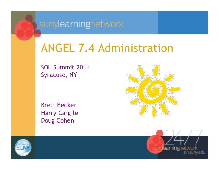 ANGEL 7.4 AdministrationSOL Summit 2011Syracuse, NYBrett BeckerHarry CargileDoug Cohen