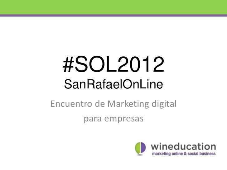 #SOL2012   SanRafaelOnLineEncuentro de Marketing digital       para empresas