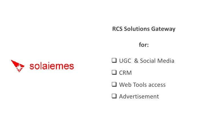 RCS Solutions Gateway           for:   UGC & Social Media  CRM  Web Tools access  Advertisement